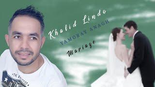 Khalid Lindo - Yamoray Anagh - Special Mariage - Music Rif