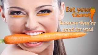 Eat your carrots, because they're good for you!