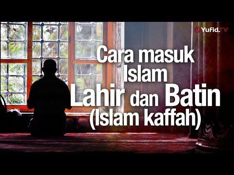 Ceramah Agama: Cara Masuk Islam Lahir dan Batin (Islam Kaffah) – Ustadz Abdullah Taslim, MA.