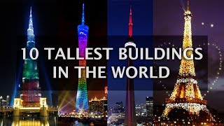 10 Tallest Buildings in the world including Burj Khalifa Dubai, Tower Building - Top 10 List