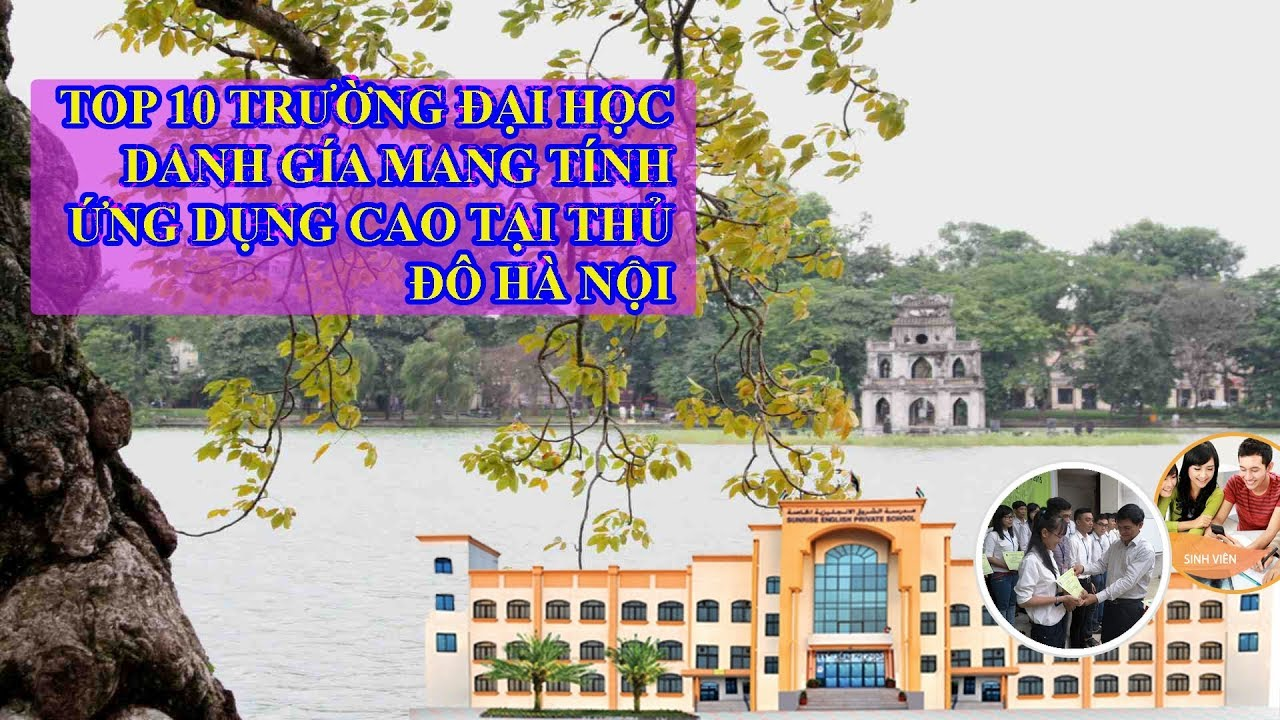 TOP 10 trường đại học tốt nhất tại Hà Nội | TOP 10 trường đại học đáng học nhất tại Hà Nội