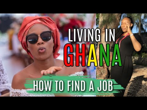 HOW TO FIND A JOB IN GHANA WITH NO CONNECTIONS | MOVING TO GHANA WITH NO FAMILY OR FRIENDS