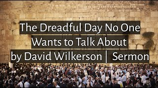 (Warning about China) The Dreadful Day No One Wants to Talk About by David Wilkerson | Full Sermon