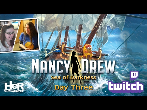 Nancy Drew: Sea of Darkness [Day Three: Twitch] | HeR Interactive