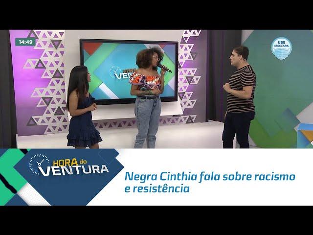 Negra Cinthia fala sobre racismo e resistência no Hora do Ventura