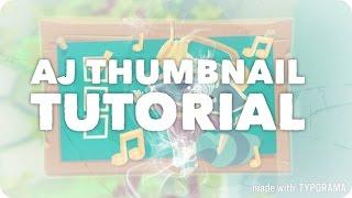 AJ | Thumbnail Tutorial
