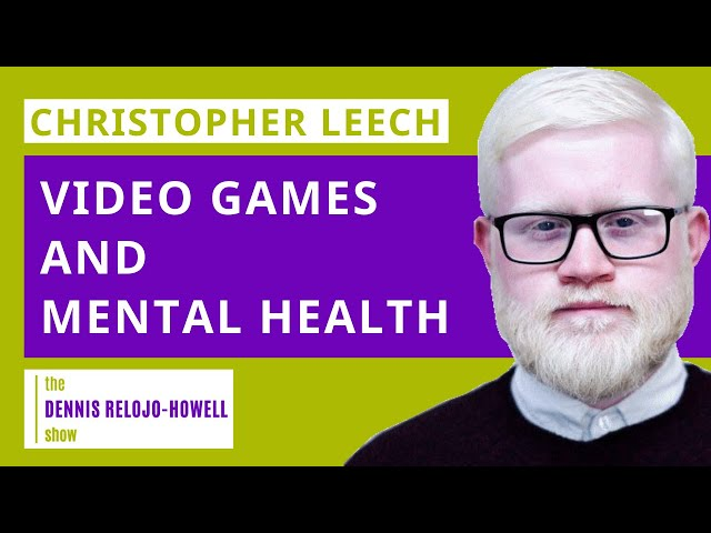 Christopher Leech: Video Games and Mental Health