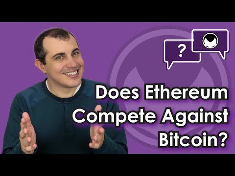 Ethereum Q&A: Does Ethereum Compete Against Bitcoin?