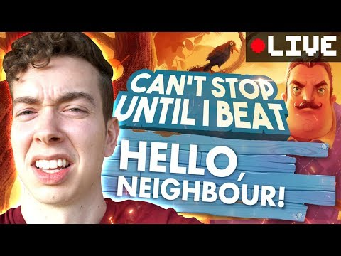 Can't Stop Until I Beat... HELLO NEIGHBOR!