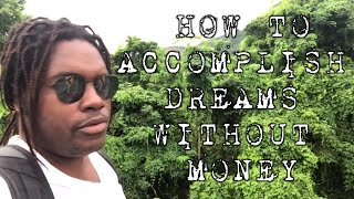 How to Accomplish Dreams without Money