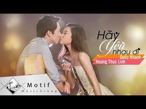 Hãy Yêu Nhau Đi - Quốc Khanh & Hoàng Thục Linh [MV Lyrics]
