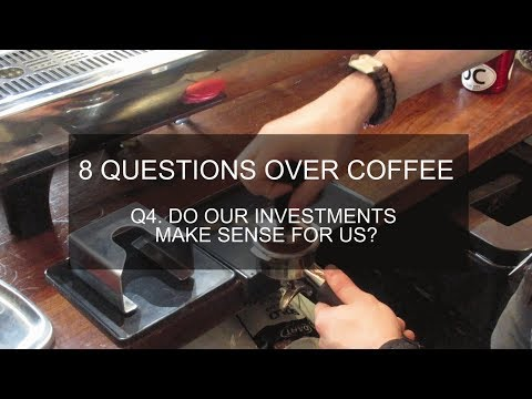 Ep5. 8 Q's Over Coffee: Do Our Investments Make Sense for Us?