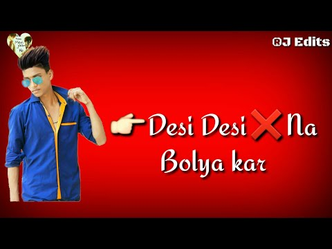 Desi Desi Na Bolya  Kar Chori Re Whatsapp Status For Boys    By Tum Mere Jan Ho   
