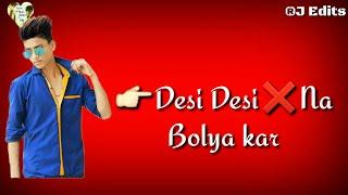 Desi Desi na Bolya  kar chori re Whatsapp Status for boys || by Tum mere jan ho ||