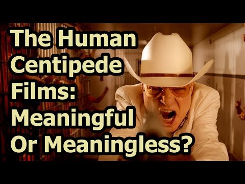 Examining The Human Centipede Films: Meaningful Or Meaningless?