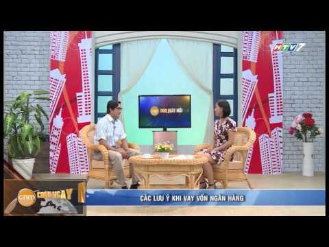 Các Lưu Ý Khi Vay Vốn Ngân Hàng - Mua Bán Nhà Đất - Chào Ngày Mới HTV7