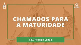 Chamados Para A Maturidade - Rev. Rodrigo Leitão - Conexão com Deus - 05/10/2020