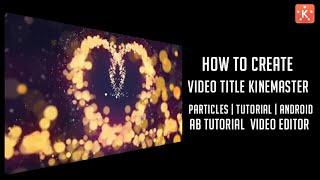 كيفية إنشاء فيديو | عنوان | Kinemaster | الجسيمات | تعليمي | الروبوت | الذهبي العنوان|AB التعليمي