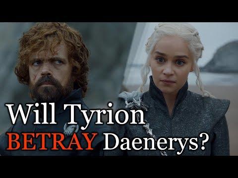 Will Tyrion Betray Daenerys In Season 8?   Game of Thrones Season 8