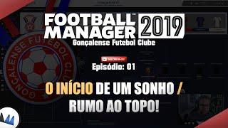 O início de um sonho - #01 - Gonçalense FC / Football Manager 2019 (FM 2019) - Pt Br