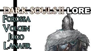 Dark Souls 2 Lore - Forossa, Volgen, Jugo, and Lanafir