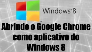 Windows 8 - Abrindo o Google Chrome como aplicativo do Windows 8