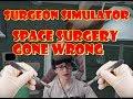 Oculus VR Surgeon Simulator - Space Surgery Catastrophe