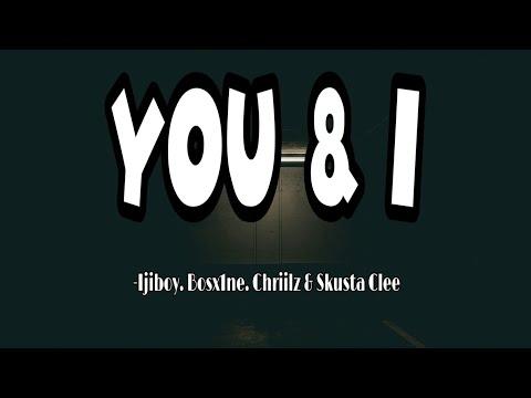 YOU AND I (Lyrics) - Ijiboy Bosx1ne Chriilz & Skusta Clee