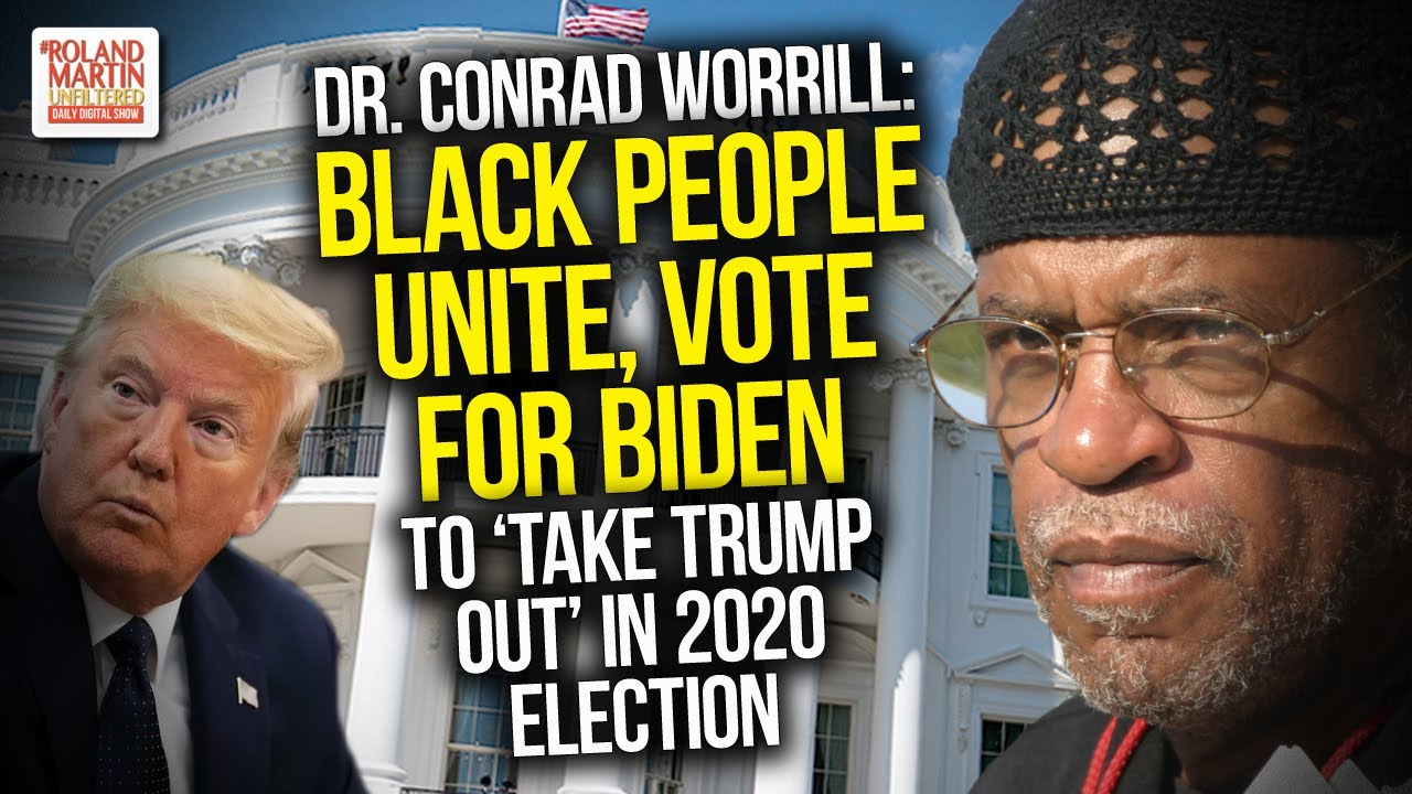 Activist Dr. Conrad Worrill: Black People Unite, Vote For Biden To 'Take Trump Out' In 202