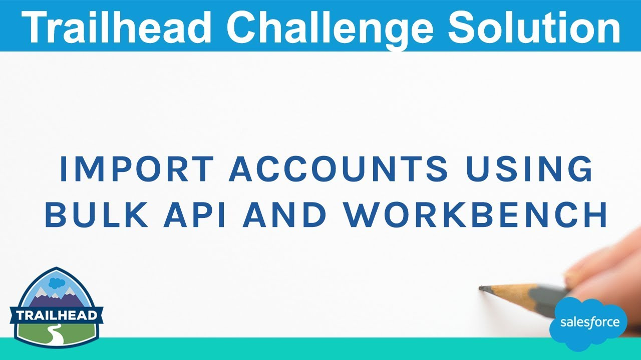 Import Accounts Using Bulk API and Workbench   Salesforce Trailhead Solution