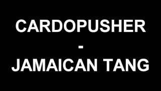 Cardopusher - Jamaican Tang