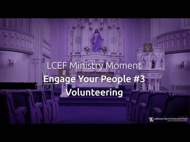 LCEF Ministry Moment - Engage Your People #3, Volunteering
