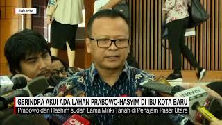Gerindra Akui Ada Lahan Prabowo-Hasyim di Ibu Kota Baru
