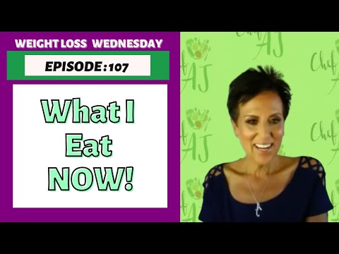 WEIGHT LOSS WEDNESDAY -EPISODE 107 - WHAT I EAT NOW