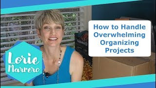 How To Handle Overwhelming Organizing Projects | Clutter Video Tip