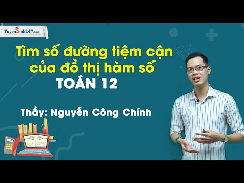 Dạng 3: Tìm số đường tiệm cận của đồ thị hàm số - Thầy giáo: Nguyễn Công Chính