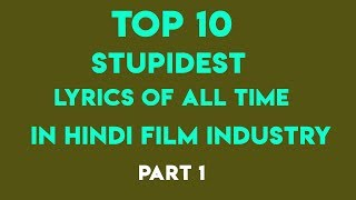 Top 10 Stupidest Lyrics of All time in Hindi Film Industry Part 1