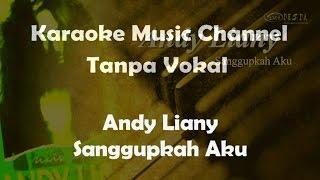 Karaoke Andy Liany - Sanggupkah Aku | Tanpa Vokal