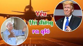 Chuyên cơ đặc biệt sẽ chở người thực vật Nguyễn Phú Trọng đi Mỹ  hội kiến Donald Trump vào tháng 5