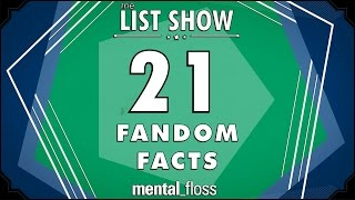 21 Fandom Facts - mental_floss on YouTube - List Show (306)