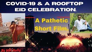 Covid 19 & A Rooftop Eid Celebration | A Pathetic Short Film.