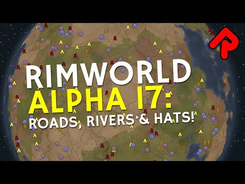 RimWorld alpha 17: Roads, Rivers & Bowler Hats! | Let's play RimWorld alpha 17 (first look)