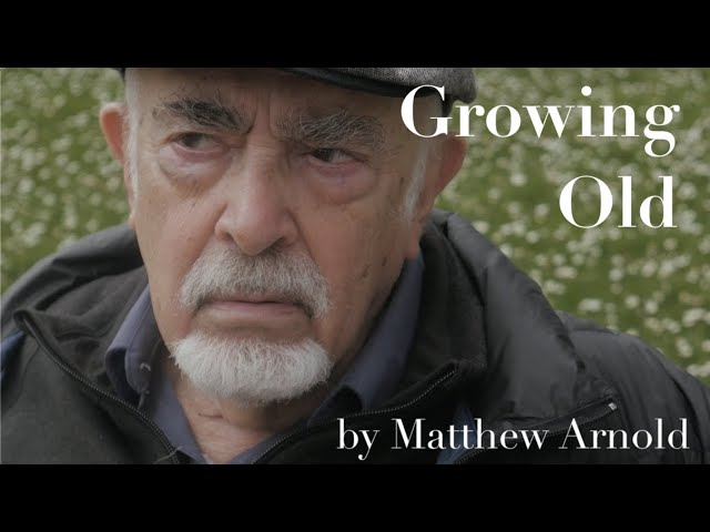 """Growing Old"" by Matthew Arnold - (poem about aging)"