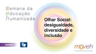 Semana da Educação Humanizada | Olhar Social: desigualdade, diversidade e inclusão