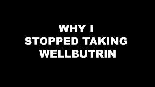 I stopped taking wellbutrin