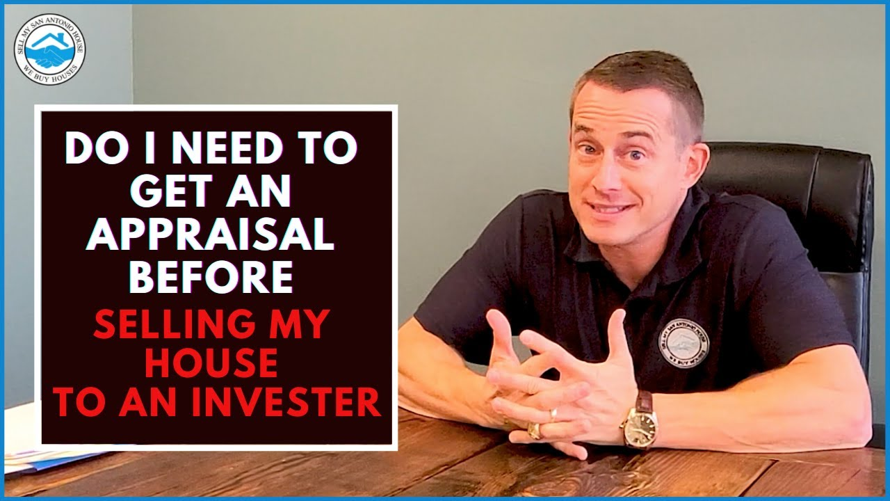 Do I Need To Get An Appraisal Before Selling My House To An Investor?