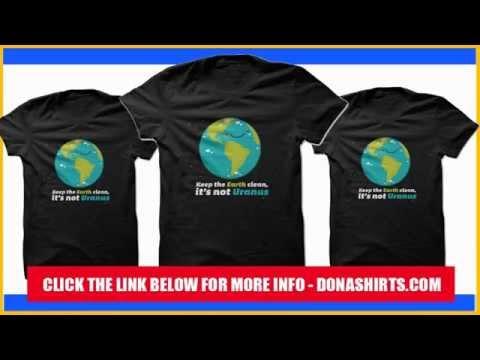 Keep The Earth Clean, It's Not Uranus T-Shirt & Hoodie
