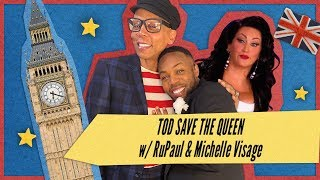 TOD SAVE THE QUEEN w/ RuPaul & Michelle Visage | Toddy's World S3 Ep1