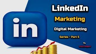 LinkedIn Marketing - Digital Marketing Series - PART 5  Hindi  Quick Support