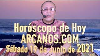 HOROSCOPO DE HOY de ARCANOS.COM - Sábado 19 de Junio de 2021